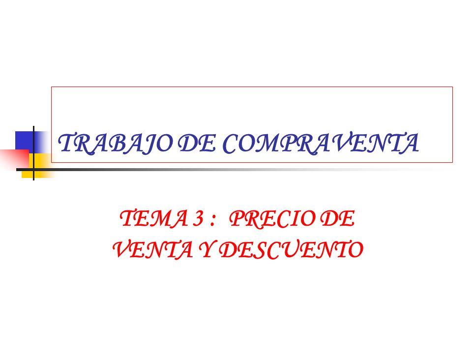 TRABAJO DE COMPRAVENTA TEMA 3 : PRECIO DE VENTA Y DESCUENTO