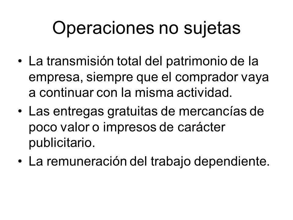 Operaciones no sujetas La transmisión total del patrimonio de la empresa, siempre que el comprador vaya a continuar con la misma actividad. Las entreg