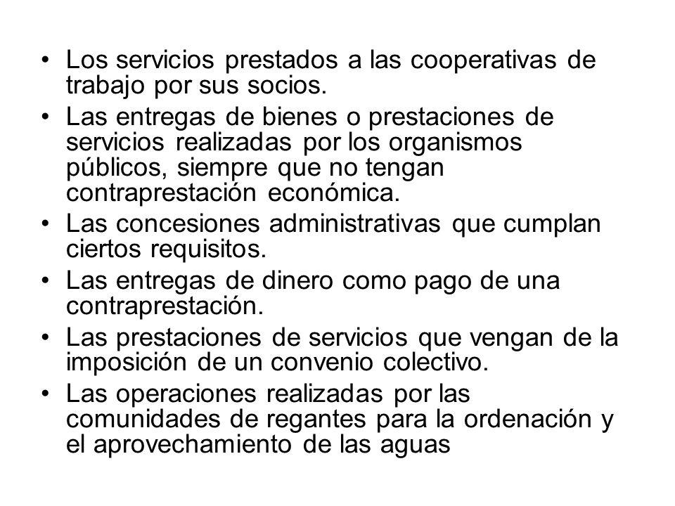 Los servicios prestados a las cooperativas de trabajo por sus socios. Las entregas de bienes o prestaciones de servicios realizadas por los organismos