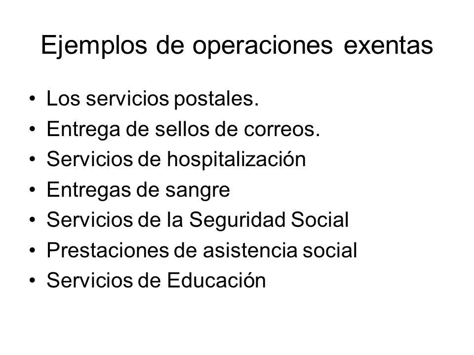 Ejemplos de operaciones exentas Los servicios postales. Entrega de sellos de correos. Servicios de hospitalización Entregas de sangre Servicios de la