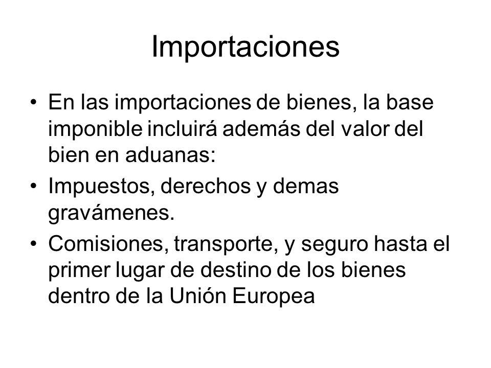 Importaciones En las importaciones de bienes, la base imponible incluirá además del valor del bien en aduanas: Impuestos, derechos y demas gravámenes.