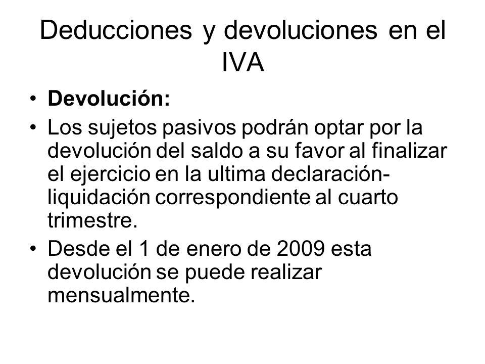 Deducciones y devoluciones en el IVA Devolución: Los sujetos pasivos podrán optar por la devolución del saldo a su favor al finalizar el ejercicio en