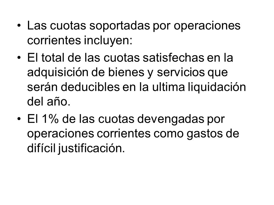 Las cuotas soportadas por operaciones corrientes incluyen: El total de las cuotas satisfechas en la adquisición de bienes y servicios que serán deduci