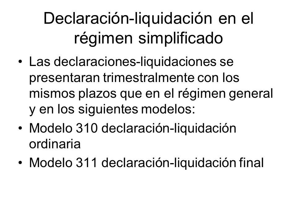 Declaración-liquidación en el régimen simplificado Las declaraciones-liquidaciones se presentaran trimestralmente con los mismos plazos que en el régi