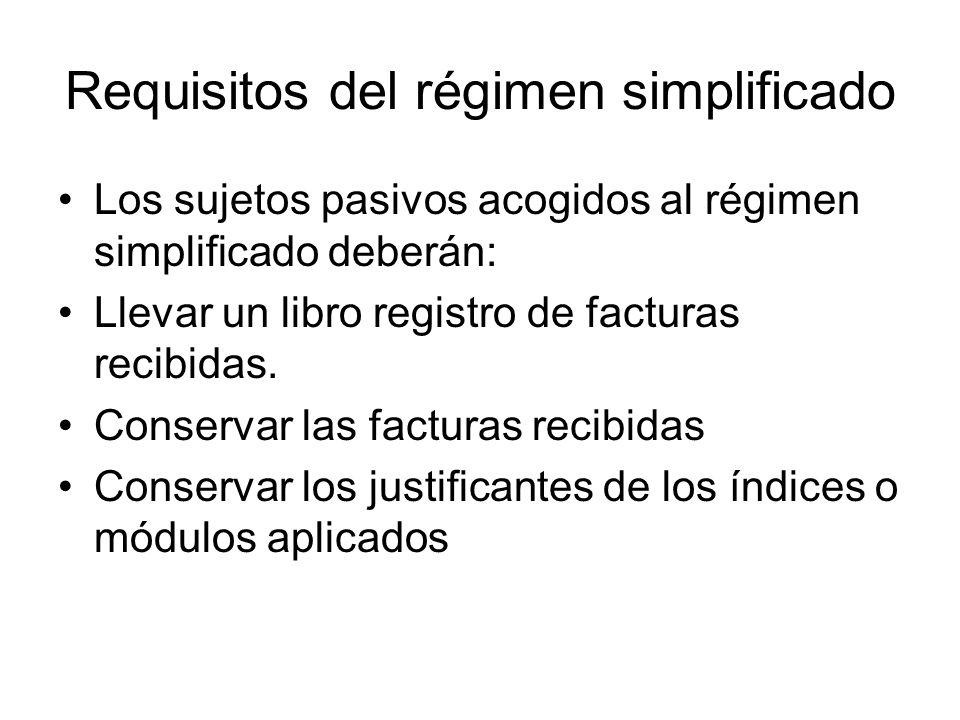 Requisitos del régimen simplificado Los sujetos pasivos acogidos al régimen simplificado deberán: Llevar un libro registro de facturas recibidas. Cons