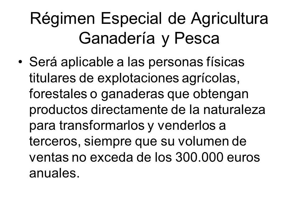 Régimen Especial de Agricultura Ganadería y Pesca Será aplicable a las personas físicas titulares de explotaciones agrícolas, forestales o ganaderas q