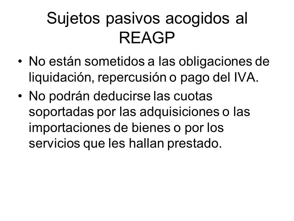 Sujetos pasivos acogidos al REAGP No están sometidos a las obligaciones de liquidación, repercusión o pago del IVA. No podrán deducirse las cuotas sop