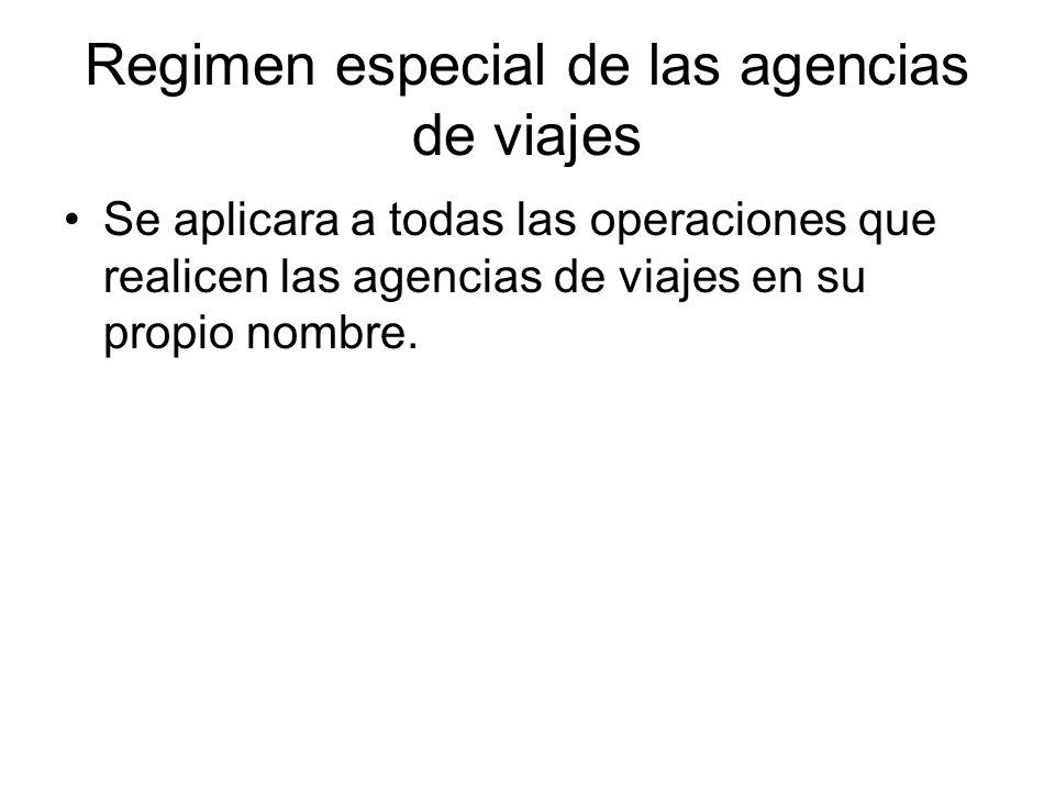 Regimen especial de las agencias de viajes Se aplicara a todas las operaciones que realicen las agencias de viajes en su propio nombre.