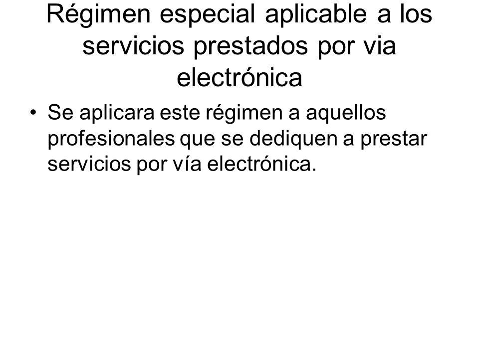 Régimen especial aplicable a los servicios prestados por via electrónica Se aplicara este régimen a aquellos profesionales que se dediquen a prestar s