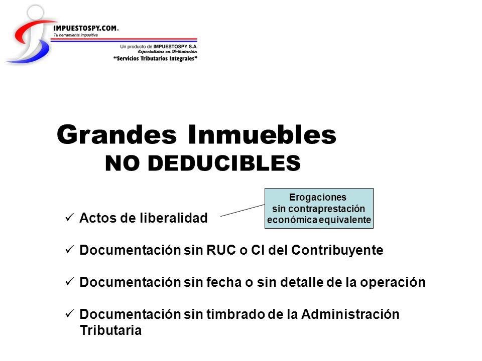 Grandes Inmuebles NO DEDUCIBLES Actos de liberalidad Documentación sin RUC o CI del Contribuyente Documentación sin fecha o sin detalle de la operació