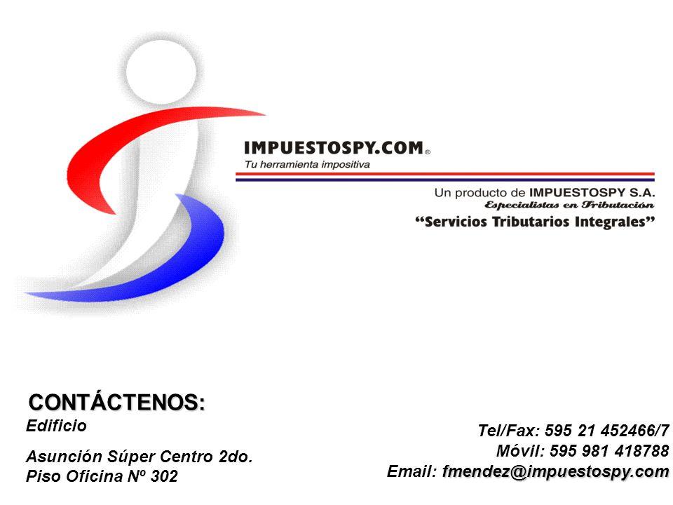 Tel/Fax: 595 21 452466/7 Móvil: 595 981 418788 fmendez@impuestospy.com Email: fmendez@impuestospy.com CONTÁCTENOS: Edificio Asunción Súper Centro 2do.