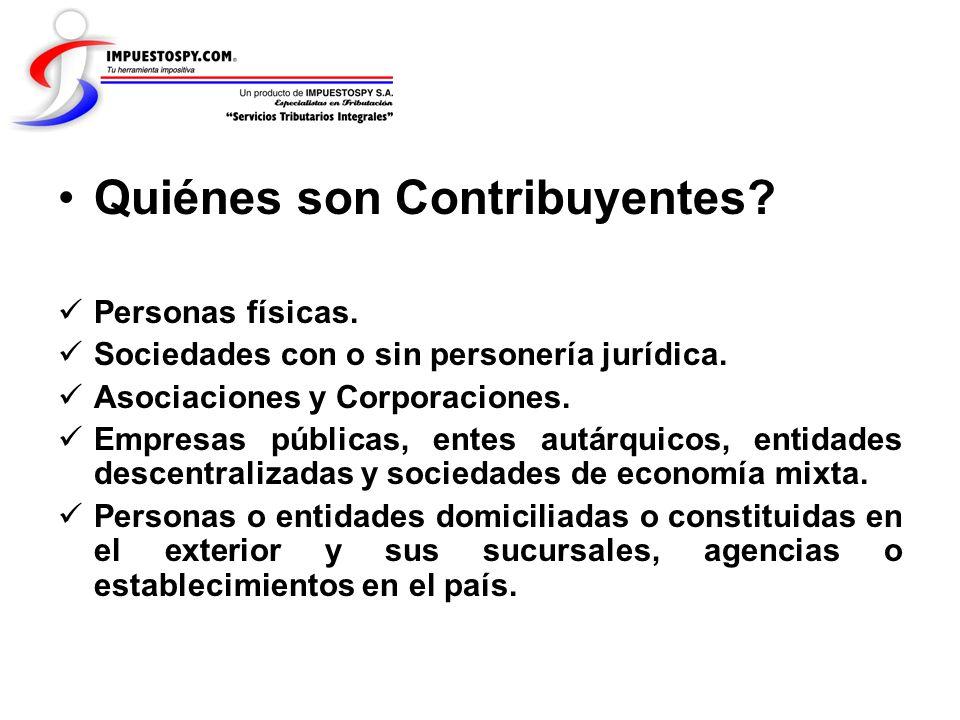 Quiénes son Contribuyentes? Personas físicas. Sociedades con o sin personería jurídica. Asociaciones y Corporaciones. Empresas públicas, entes autárqu