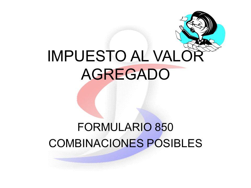 IMPUESTO AL VALOR AGREGADO FORMULARIO 850 COMBINACIONES POSIBLES