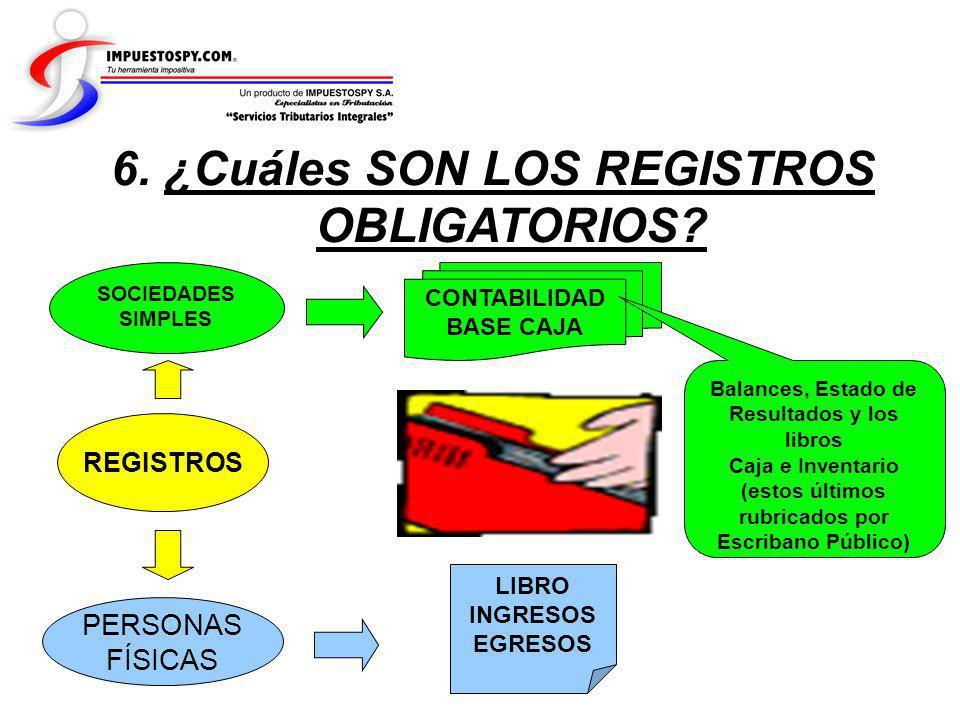 6. ¿Cuáles SON LOS REGISTROS OBLIGATORIOS? REGISTROS PERSONAS FÍSICAS SOCIEDADES SIMPLES LIBRO INGRESOS EGRESOS CONTABILIDAD BASE CAJA Balances, Estad
