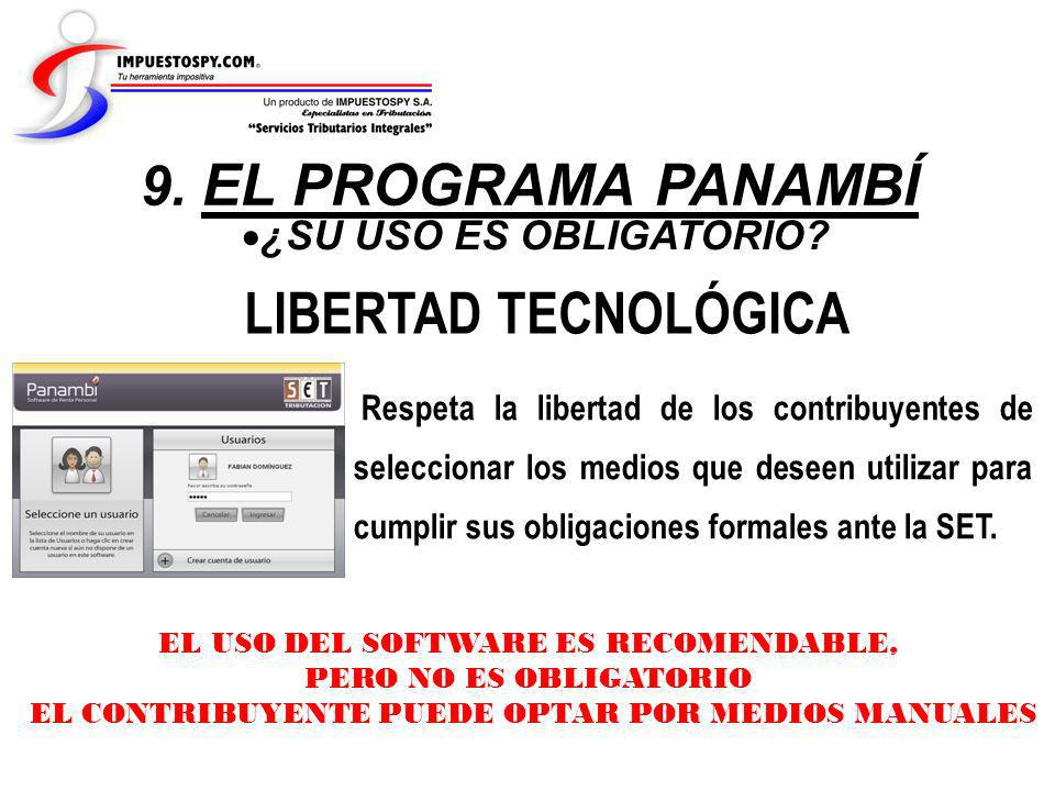 ¿SU USO ES OBLIGATORIO? 9. EL PROGRAMA PANAMBÍ LIBERTAD TECNOLÓGICA Respeta la libertad de los contribuyentes de seleccionar los medios que deseen uti