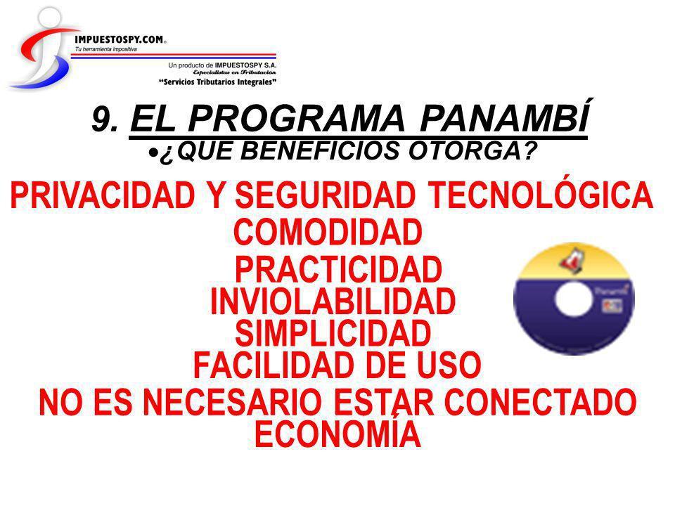 ¿QUE BENEFICIOS OTORGA? 9. EL PROGRAMA PANAMBÍ PRIVACIDAD Y SEGURIDAD TECNOLÓGICA COMODIDAD PRACTICIDAD INVIOLABILIDAD SIMPLICIDAD FACILIDAD DE USO NO