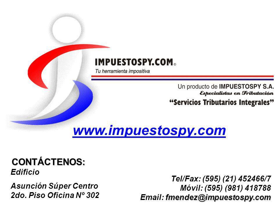 Tel/Fax: (595) (21) 452466/7 Móvil: (595) (981) 418788 fmendez@impuestospy.com Email: fmendez@impuestospy.com CONTÁCTENOS: Edificio Asunción Súper Cen