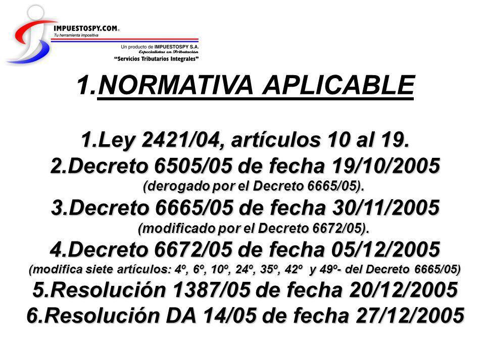 1.NORMATIVA APLICABLE 1.Ley 2421/04, artículos 10 al 19. 2.Decreto 6505/05 de fecha 19/10/2005 (derogado por el Decreto 6665/05). 3.Decreto 6665/05 de