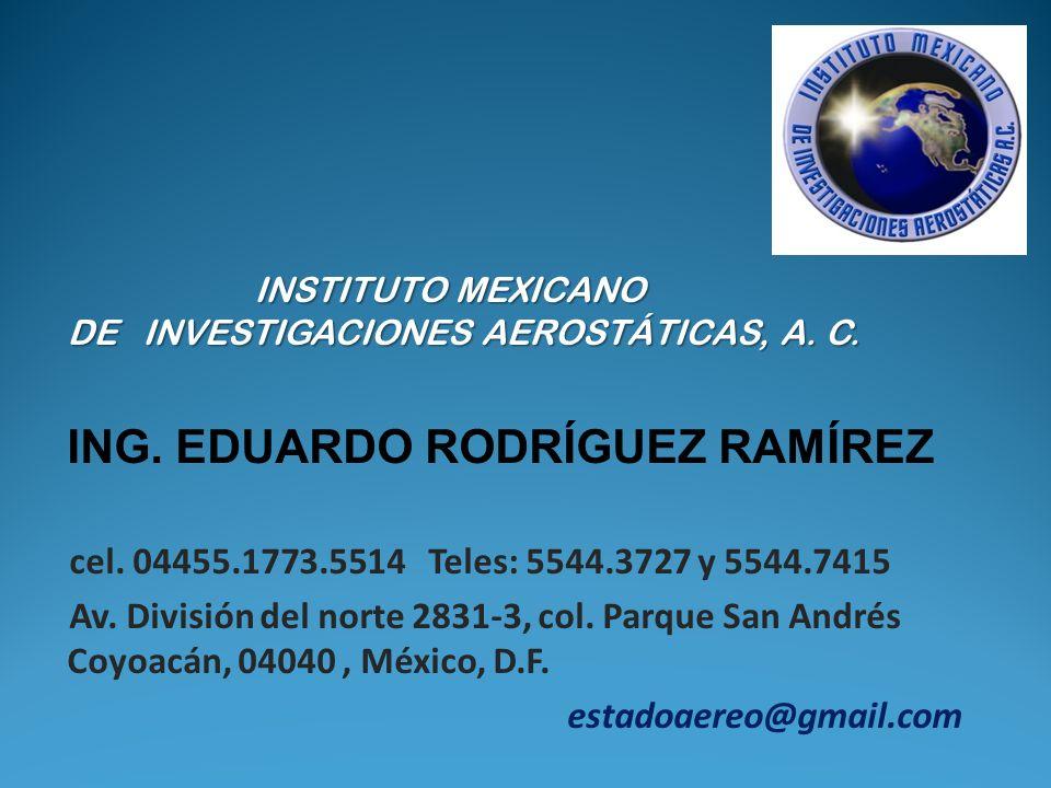 INSTITUTO MEXICANO DE INVESTIGACIONES AEROSTÁTICAS, A. C. INSTITUTO MEXICANO DE INVESTIGACIONES AEROSTÁTICAS, A. C. ING. EDUARDO RODRÍGUEZ RAMÍREZ cel