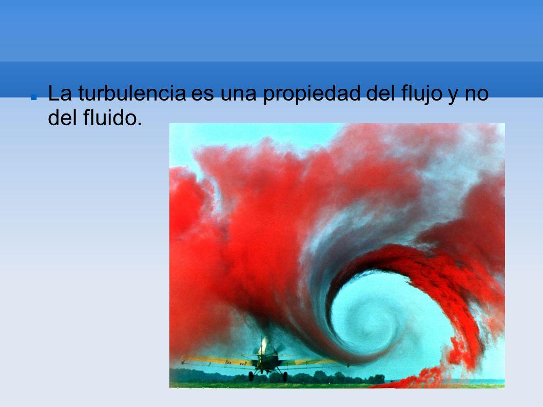 La turbulencia es una propiedad del flujo y no del fluido.