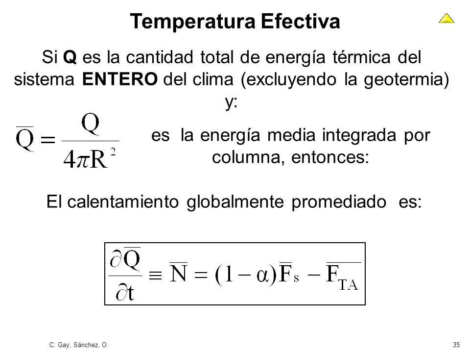 C. Gay, Sánchez, O.35 Temperatura Efectiva Si Q es la cantidad total de energía térmica del sistema ENTERO del clima (excluyendo la geotermia) y: El c