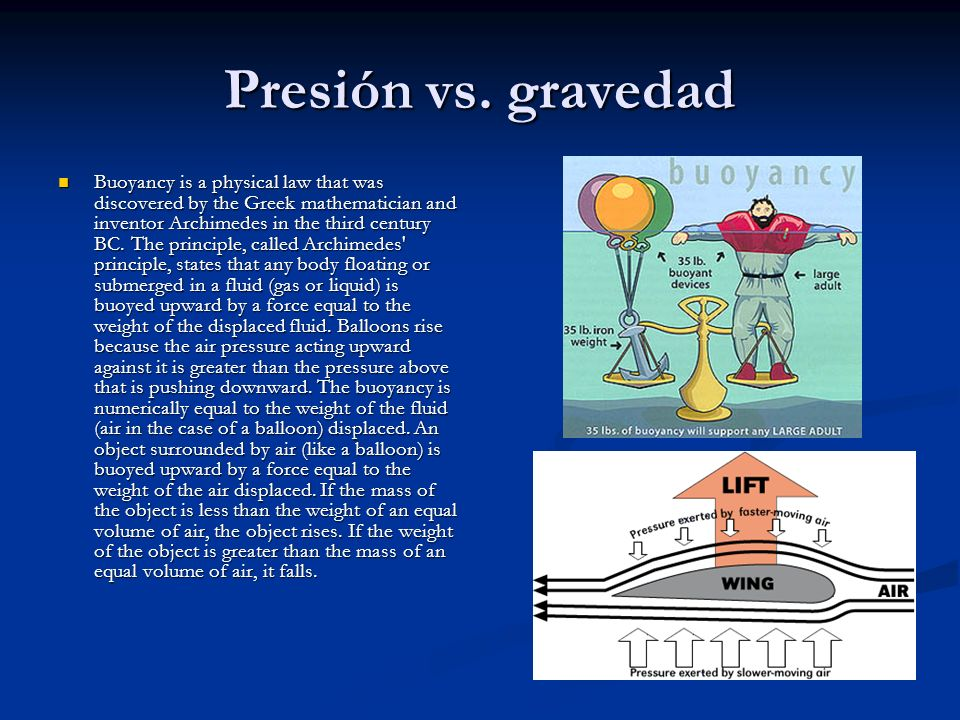 Presión vs. gravedad Buoyancy is a physical law that was discovered by the Greek mathematician and inventor Archimedes in the third century BC. The pr