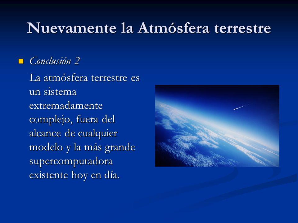 Nuevamente la Atmósfera terrestre Conclusión 2 Conclusión 2 La atmósfera terrestre es un sistema extremadamente complejo, fuera del alcance de cualqui
