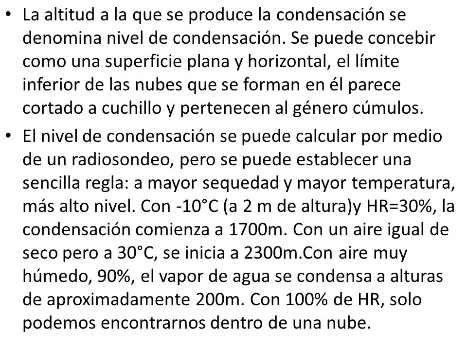 La altitud a la que se produce la condensación se denomina nivel de condensación. Se puede concebir como una superficie plana y horizontal, el límite