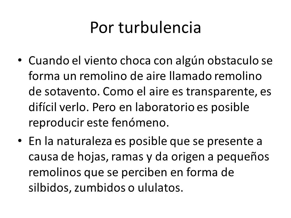 Por turbulencia Cuando el viento choca con algún obstaculo se forma un remolino de aire llamado remolino de sotavento. Como el aire es transparente, e