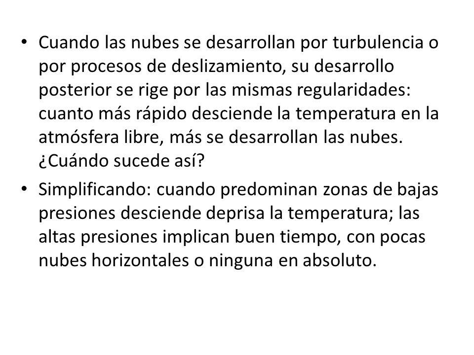 Cuando las nubes se desarrollan por turbulencia o por procesos de deslizamiento, su desarrollo posterior se rige por las mismas regularidades: cuanto