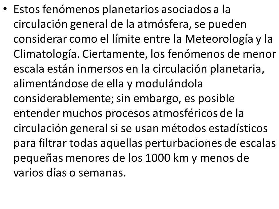 Estos fenómenos planetarios asociados a la circulación general de la atmósfera, se pueden considerar como el límite entre la Meteorología y la Climato