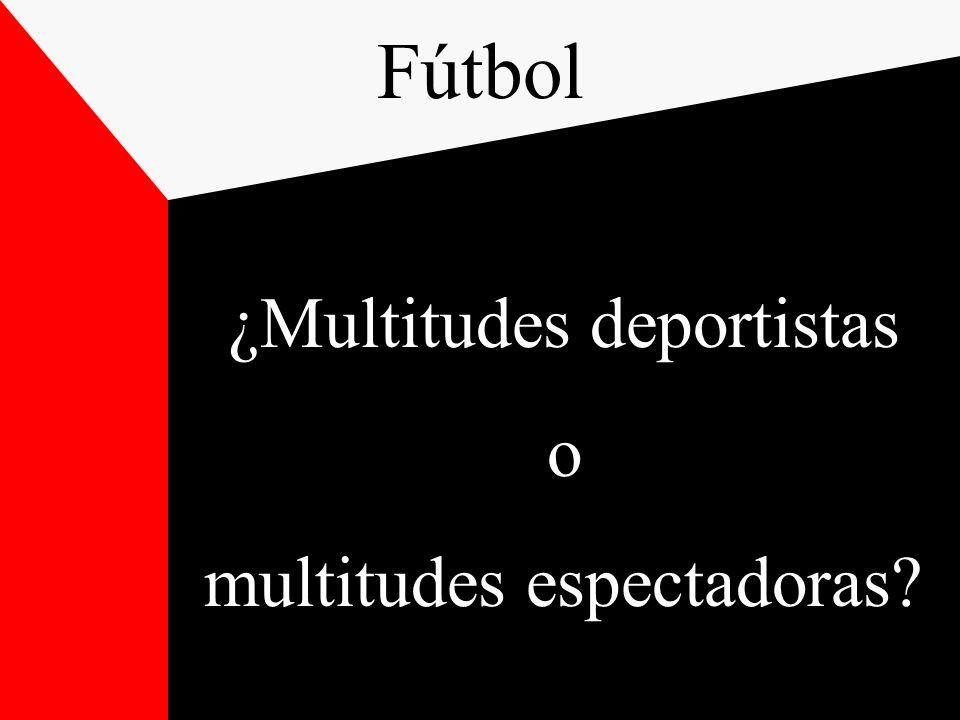 ¿Multitudes deportistas o multitudes espectadoras? Fútbol