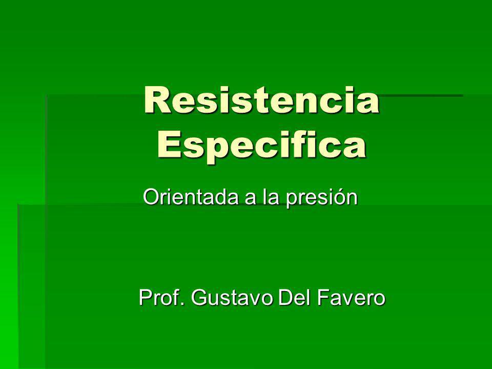 Resistencia Especifica Orientada a la presión Prof. Gustavo Del Favero