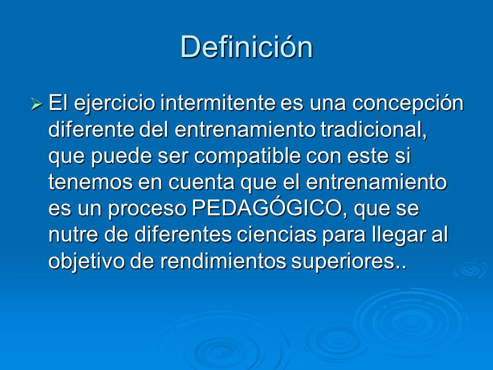 Definición El ejercicio intermitente es una concepción diferente del entrenamiento tradicional, que puede ser compatible con este si tenemos en cuenta