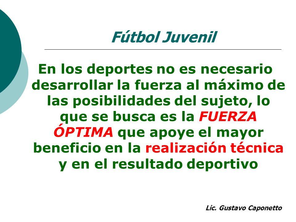 En los deportes no es necesario desarrollar la fuerza al máximo de las posibilidades del sujeto, lo que se busca es la FUERZA ÓPTIMA que apoye el mayo