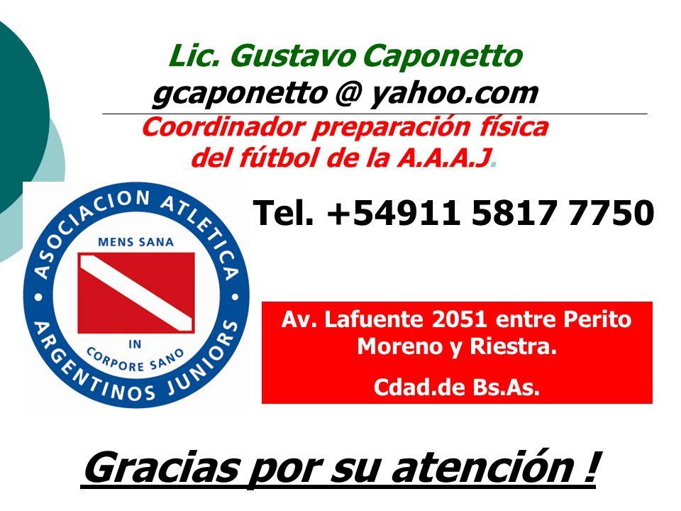 Lic. Gustavo Caponetto gcaponetto @ yahoo.com Coordinador preparación física del fútbol de la A.A.A.J. Tel. +54911 5817 7750 Av. Lafuente 2051 entre P