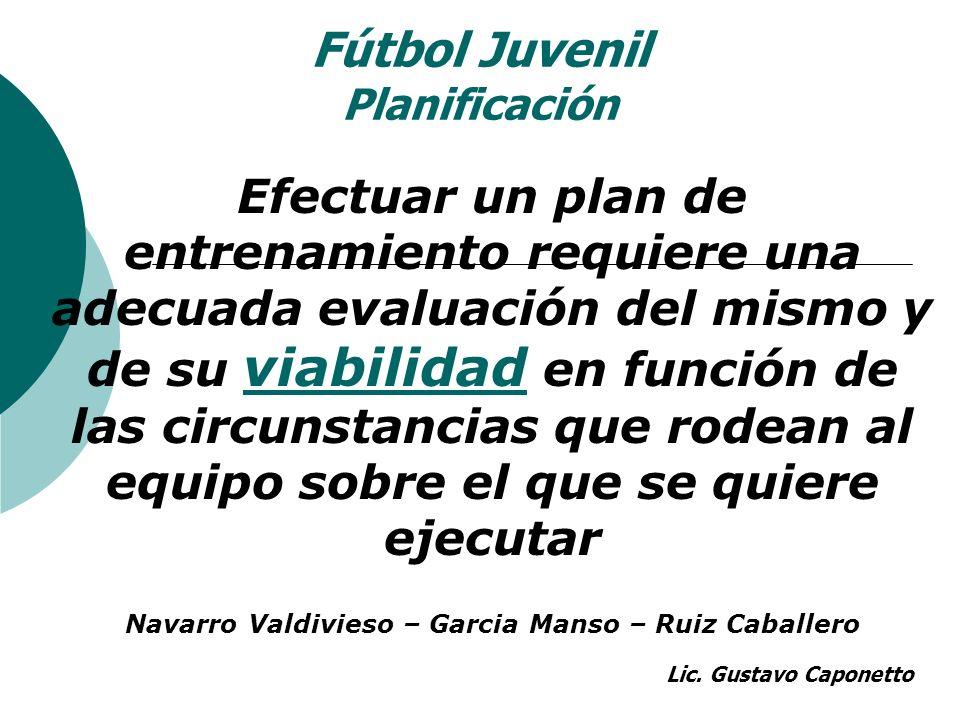 Fútbol Juvenil Planificación Efectuar un plan de entrenamiento requiere una adecuada evaluación del mismo y de su viabilidad en función de las circuns