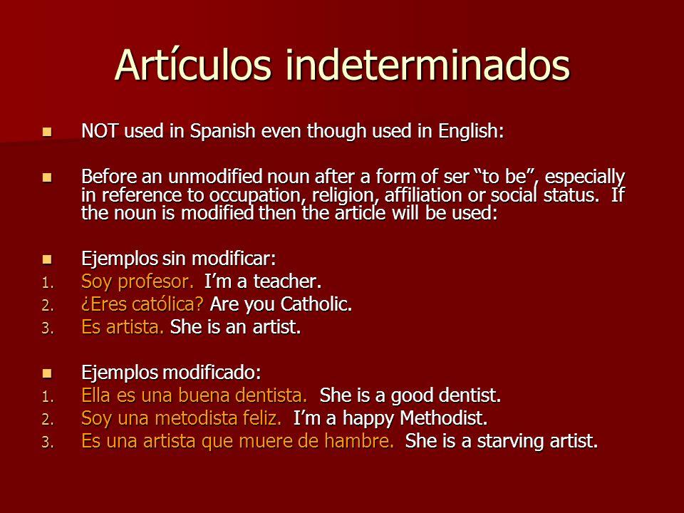 Artículos indeterminados NOT used in Spanish even though used in English: NOT used in Spanish even though used in English: Before an unmodified noun a