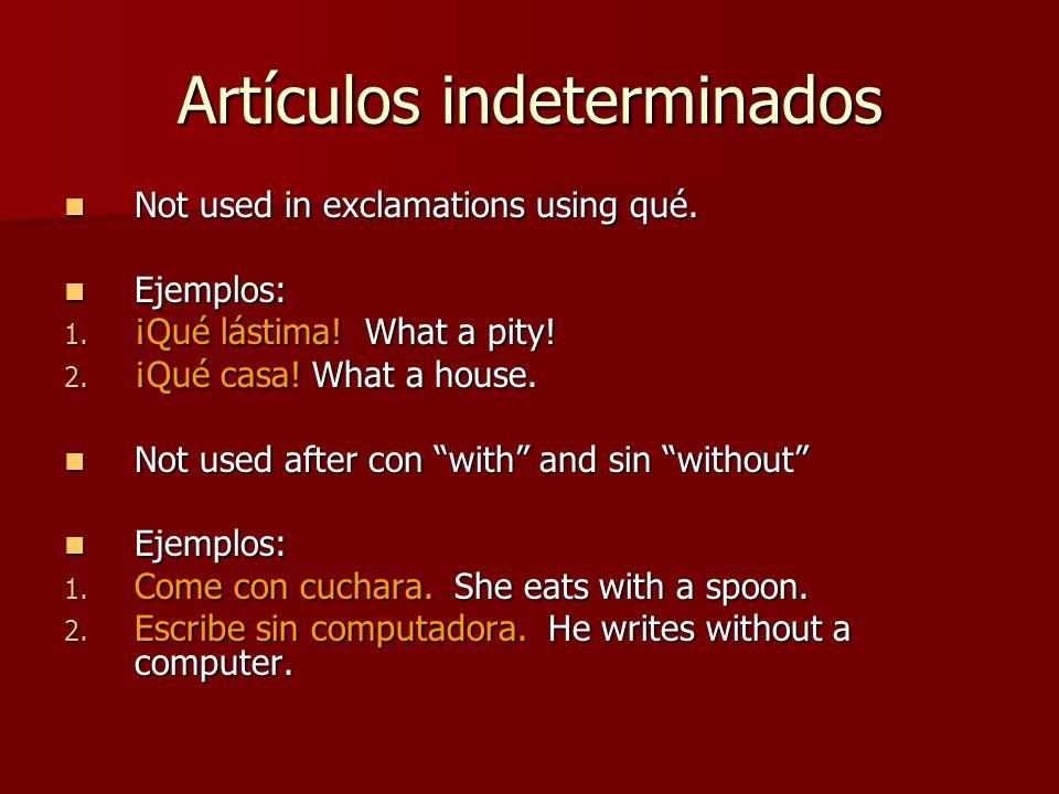 Artículos indeterminados Not used in exclamations using qué. Not used in exclamations using qué. Ejemplos: Ejemplos: 1. ¡Qué lástima! What a pity! 2.
