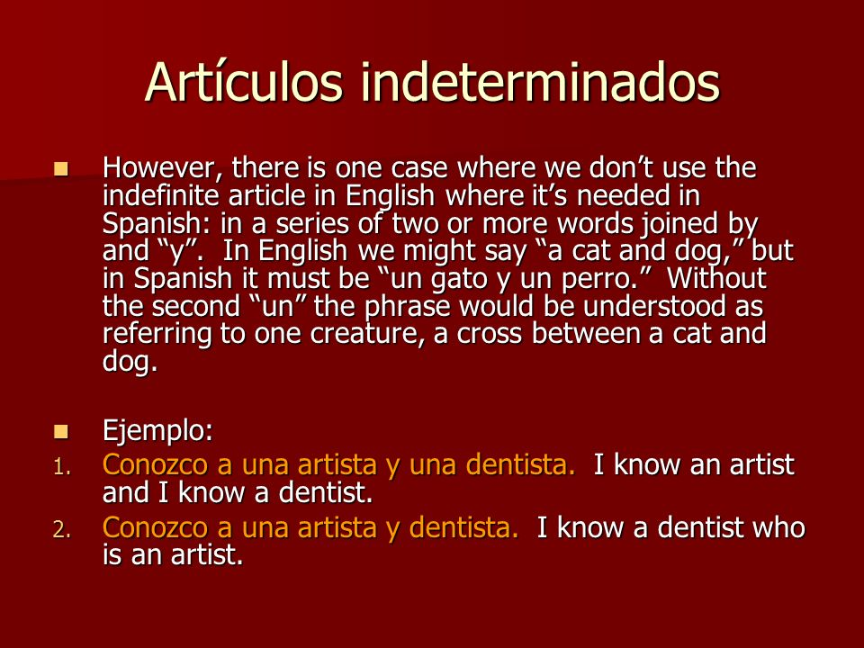 Artículos indeterminados However, there is one case where we dont use the indefinite article in English where its needed in Spanish: in a series of tw