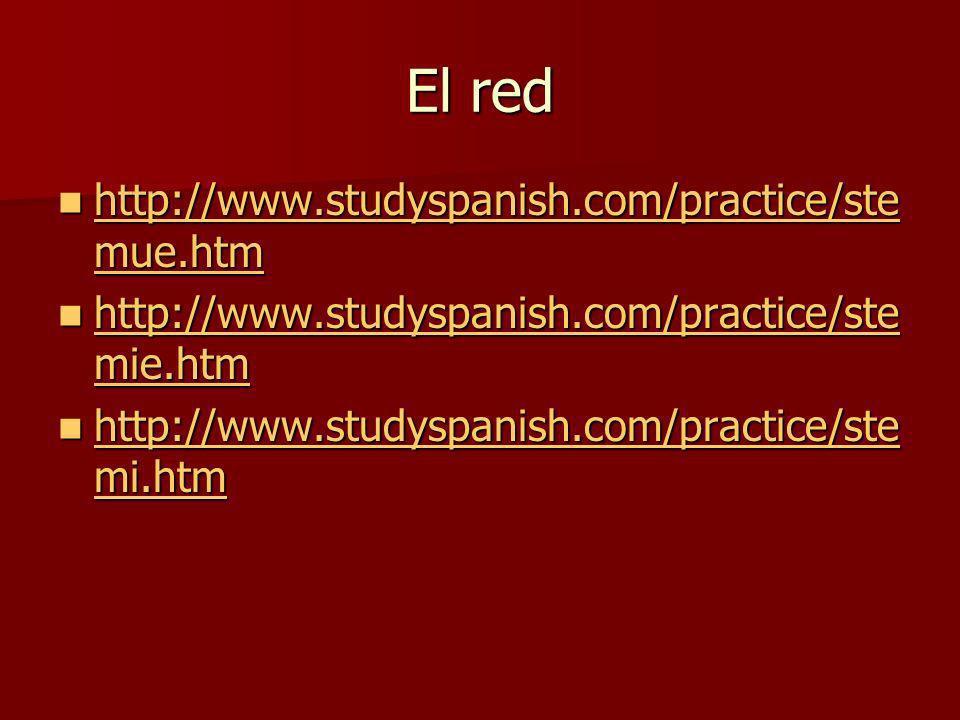 El red http://www.studyspanish.com/practice/ste mue.htm http://www.studyspanish.com/practice/ste mue.htm http://www.studyspanish.com/practice/ste mue.