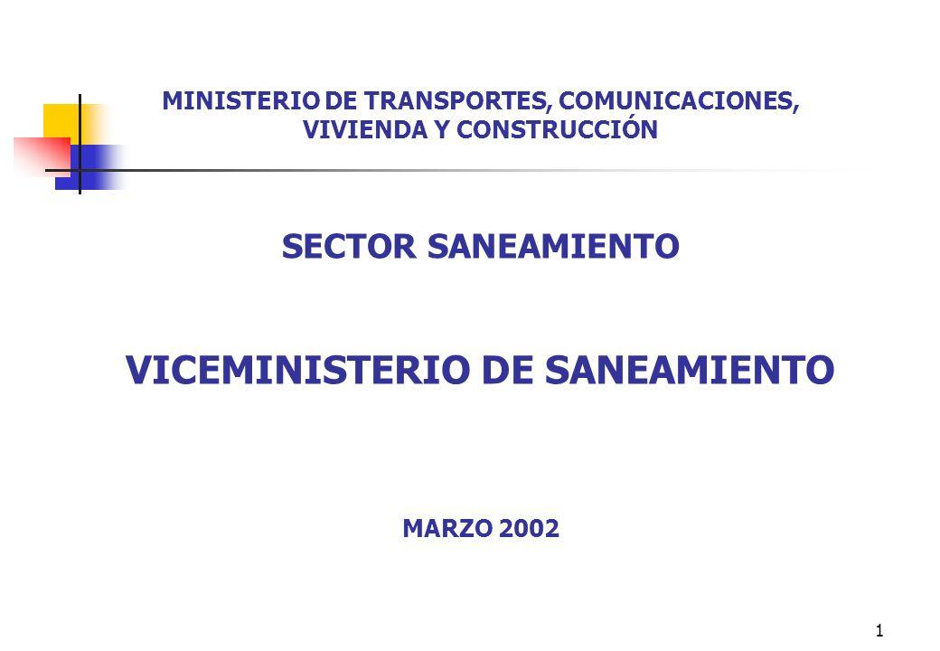 1 MINISTERIO DE TRANSPORTES, COMUNICACIONES, VIVIENDA Y CONSTRUCCIÓN SECTOR SANEAMIENTO VICEMINISTERIO DE SANEAMIENTO MARZO 2002