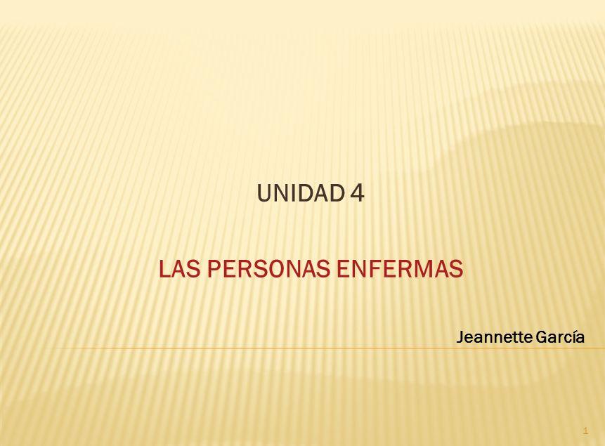 UNIDAD 4 LAS PERSONAS ENFERMAS Jeannette García 1