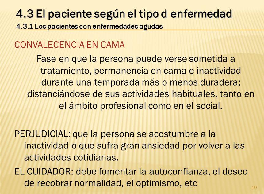 10 4.3 El paciente según el tipo d enfermedad 4.3.1 Los pacientes con enfermedades agudas CONVALECENCIA EN CAMA Fase en que la persona puede verse som