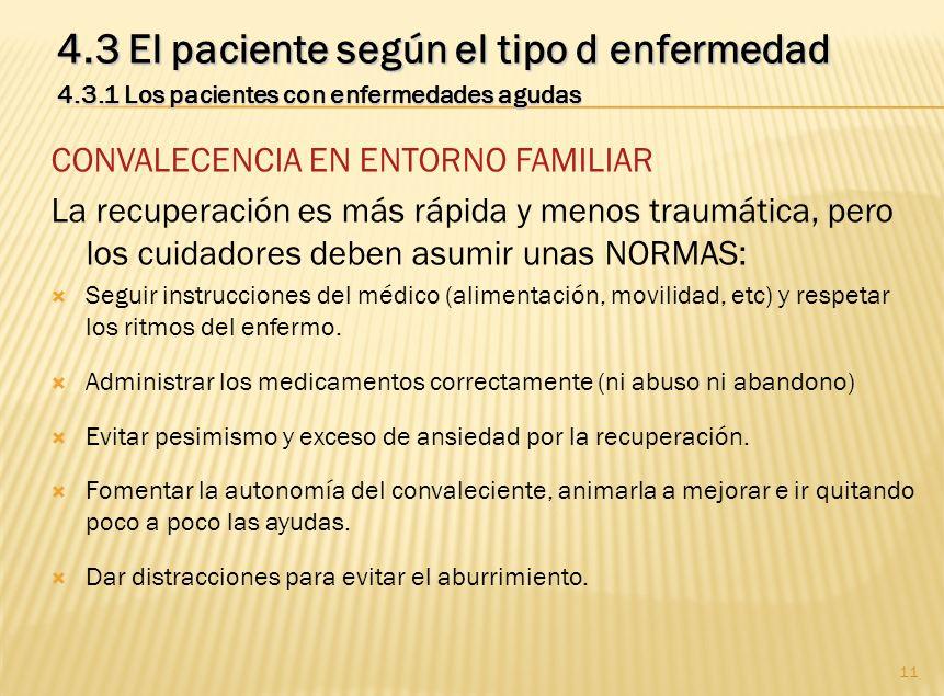 11 4.3 El paciente según el tipo d enfermedad 4.3.1 Los pacientes con enfermedades agudas CONVALECENCIA EN ENTORNO FAMILIAR La recuperación es más ráp