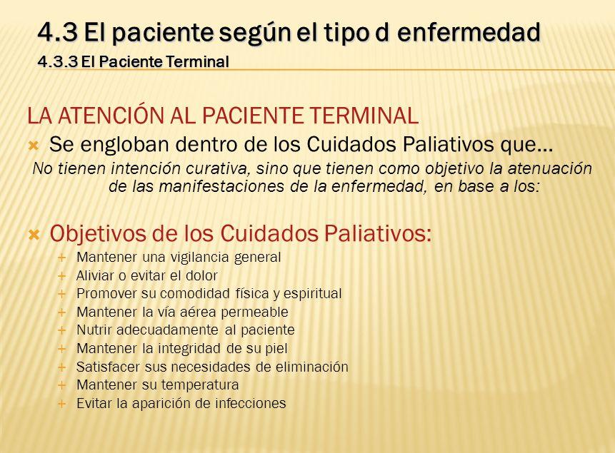 LA ATENCIÓN AL PACIENTE TERMINAL Se engloban dentro de los Cuidados Paliativos que… No tienen intención curativa, sino que tienen como objetivo la ate