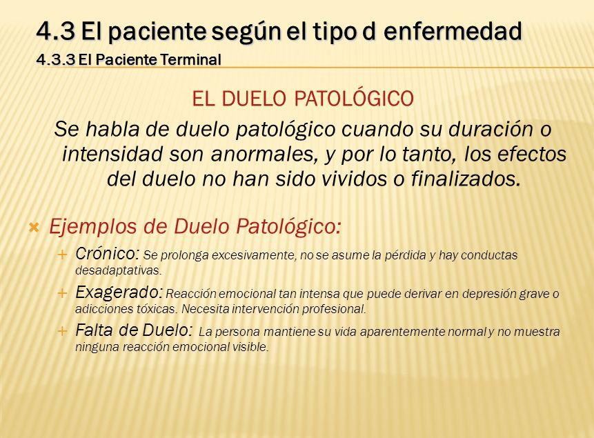 4.3 El paciente según el tipo d enfermedad 4.3.3 El Paciente Terminal EL DUELO PATOLÓGICO Se habla de duelo patológico cuando su duración o intensidad