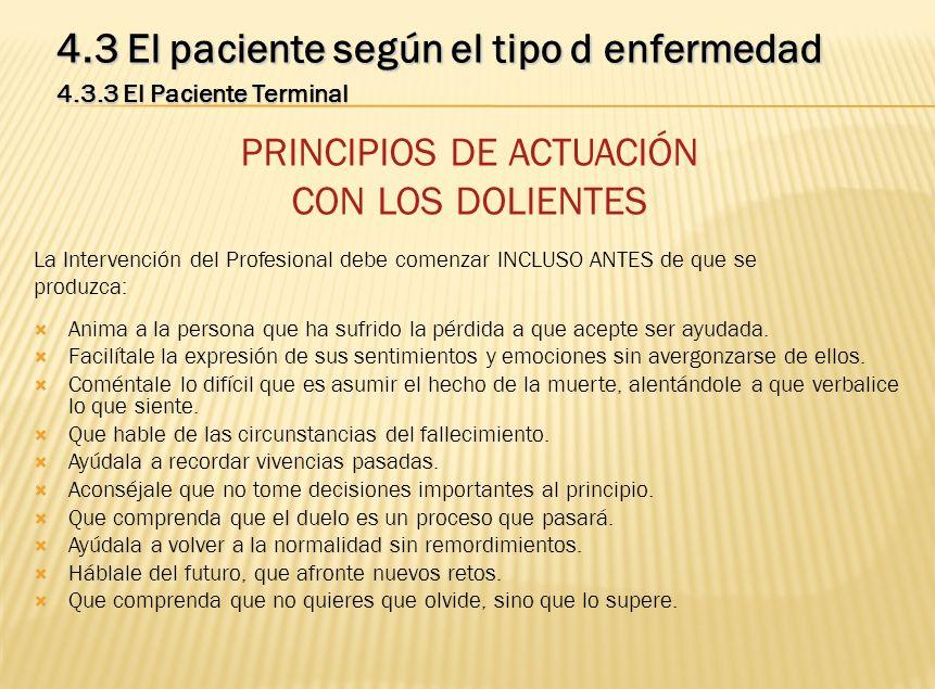 4.3 El paciente según el tipo d enfermedad 4.3.3 El Paciente Terminal PRINCIPIOS DE ACTUACIÓN CON LOS DOLIENTES La Intervención del Profesional debe c