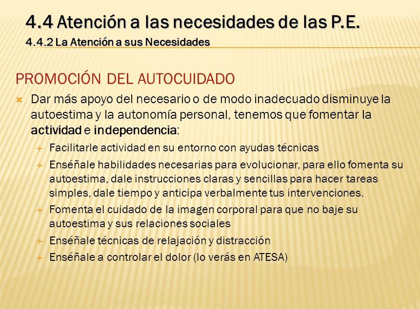 4.4 Atención a las necesidades de las P.E. 4.4.2 La Atención a sus Necesidades PROMOCIÓN DEL AUTOCUIDADO Dar más apoyo del necesario o de modo inadecu