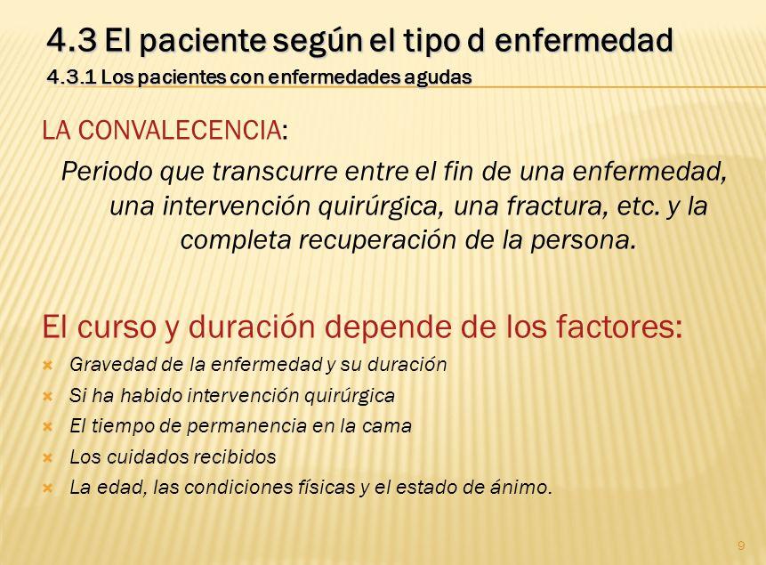9 4.3 El paciente según el tipo d enfermedad 4.3.1 Los pacientes con enfermedades agudas LA CONVALECENCIA: Periodo que transcurre entre el fin de una